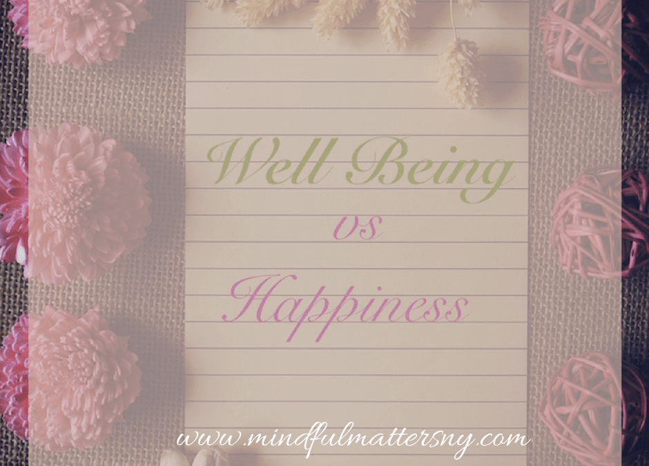 WELL BEING VS. HAPPINESS… ARE YOU CONFUSED?